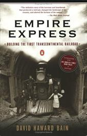 Empire Express: Building the First Transcontinental Railroad - Bain, David Haward