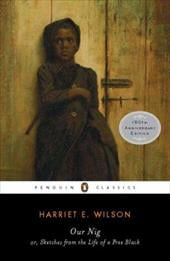 Our Nig: Or, Sketches from the Life of a Free Black - Wilson, Harriet E. / Foreman, P. Gabrielle / Pitts, Reginald