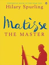Matisse the Master: A Life of Henri Matisse Vol. 2. 1909-1954 - Spurling, Hilary
