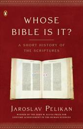 Whose Bible Is It?: A Short History of the Scriptures - Pelikan, Jaroslav