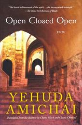 Open Closed Open: Poems - Amichai, Yehuda / Bloch, Chana / Kronfeld, Chana