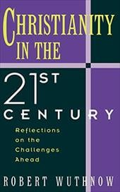 Christianity in the Twenty-First Century: Reflections on the Challenges Ahead - Wuthnow, Robert