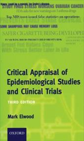Critical Appraisal of Epidemiological Studies and Clinical Trials - Elwood, J. Mark