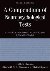 A Compendium of Neuropsychological Tests: Administration, Norms, and Commentary - Strauss, Esther / Sherman, Elisabeth M. S. / Spreen, Otfried