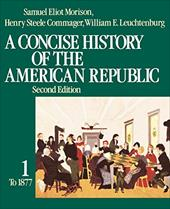 A Concise History of the American Republic: Volume 1 - Morison, Samuel Eliot / Leuchtenburg, William E. / Commager, Henry Steele