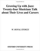 Growing Up with Jazz: Twenty-Four Musicians Talk about Their Lives and Careers - Stokes, W. Royal