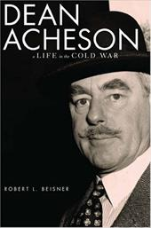 Dean Acheson: A Life in the Cold War - Beisner, Robert L.