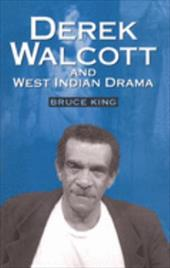 "Derek Walcott & West Indian Drama: ""Not Only a Playwright But a Company"" the Trinidad Theatre Workshop 1959-1993 - King, Bruce"