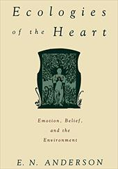 Ecologies of the Heart: Emotion, Belief, and the Environment - Anderson, E. N.