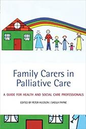 Family Carers in Palliative Care: A Guide for Health and Social Care Professionals - Hudson, Peter / Payne, Sheila
