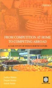 From Competition at Home to Competing Abroad: The Case of Indian Horticulture - World Book, Inc / Mattoo, Aaditya / World Bank Group