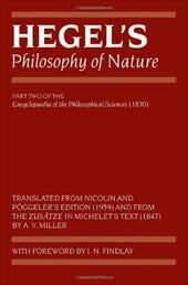 Hegel's Philosophy of Nature: Encyclopaedia of the Philosophical Sciences (1830), Part II - Hegel, Georg Wilhelm Friedri / Miller, A. V. / Findlay, J. N.