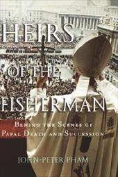 Heirs of the Fisherman: Behind the Scenes of Papal Death and Succession - Pham, John-Peter