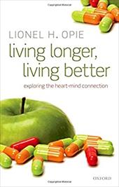 Living Longer, Living Better: Exploring the Heart-Mind Connection - Opie, Lionel H.