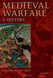 Medieval Warfare: A History - Keen, Maurice