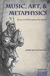 Music, Art, and Metaphysics: Essays in Philosophica Aesthetics - Levinson, Jerrold