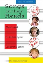 Songs in Their Heads: Music and Its Meaning in Children's Lives - Campbell, Patricia