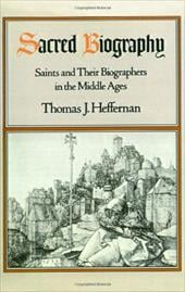 Sacred Biography: Saints and Their Biographers in the Middle Ages - Heffernan, Thomas J.