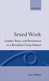 Sexed Work: Gender, Race, and Resistance in a Brooklyn Drug Market - Maher, Lisa