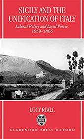 Sicily and the Unification of Italy: Liberal Policy and Local Power 1859-1866 - Riall, Lucy