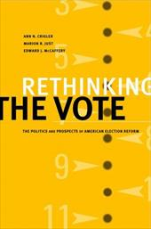 Rethinking the Vote: The Politics and Prospects of American Election Reform - Crigler, Ann N. / Just, Marion R. / McCaffrey, Edward J.