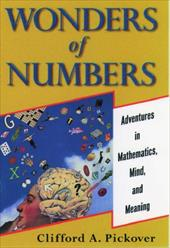 Wonders of Numbers: Adventures in Mathematics, Mind, and Meaning - Pickover, Clifford A.