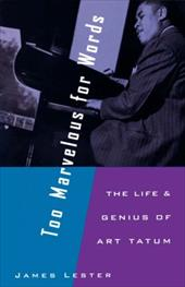 Too Marvelous for Words: The Life and Genius of Art Tatum - Lester, James