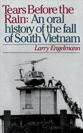 Tears Before the Rain: An Oral History of the Fall of South Vietnam - Engelmann, Larry