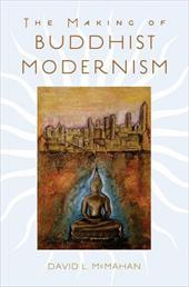 The Making of Buddhist Modernism - McMahan, David L.