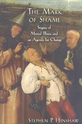 The Mark of Shame: Stigma of Mental Illness and an Agenda for Change - Hinshaw, Stephen P.