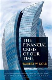 The Financial Crisis of Our Time - Kolb, Robert W.
