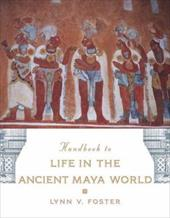 The Handbook to Life in the Ancient Maya World - Foster, Lynn Vasco / Mathews, Peter