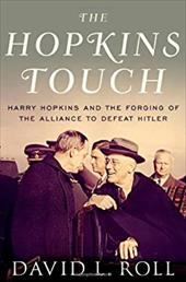 The Hopkins Touch: Harry Hopkins and the Forging of the Alliance to Defeat Hitler - Roll, David