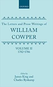 The Letters and Prose Writings of William Cowper: Volume 2: Letters 1782-1786 - Cowper, William / King, James / Ryskamp, Charles