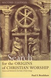 The Search for the Origins of Christian Worship: Sources and Methods for the Study of Early Liturgy - Bradshaw, Paul F.