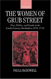 The Women of Grub Street: Press, Politics, and Gender in the London Literary Marketplace 1678-1730 - McDowell, Paula