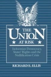 Union at Risk: Jacksonian Democracy, States' Rights and the Nullification Crisis - Ellis, Richard E.