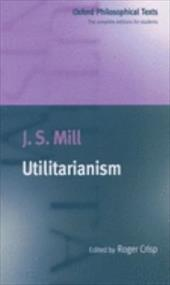Utilitarianism - Oxford University Press / Mill, John Stuart / Mill, J. S.