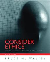 Consider Ethics: Theory, Readings, and Contemporary Issues - Waller, Bruce N.