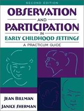 Observation and Participation in Early Childhood Settings: A Practicum Guide - Billman, Jean / Sherman, Janice A.