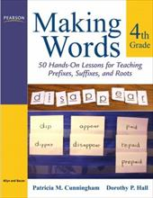 Making Words Fourth Grade: 50 Hands-On Lessons for Teaching Prefixes, Suffixes, and Roots - Cunningham, Patricia M. / Hall, Dorothy P.