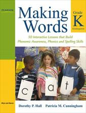 Making Words Kindergarten: 50 Interactive Lessons That Build Phonemic Awareness, Phonics, and Spelling Skills - Hall, Dorothy / Cunningham, Patricia M.
