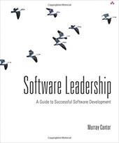 Software Leadership: A Guide to Successful Software Development - Cantor, Murray