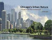 Chicago's Urban Nature: A Guide to the City's Architecture + Landscape - Chappell, Sally A. Kitt