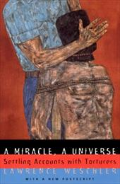 A Miracle, a Universe: Settling Accounts with Torturers - Weschler, Lawrence / Wechler, Lawrence