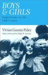 Boys and Girls: Superheroes in the Doll Corner - Paley, Vivian Gussin / Jackson, Philip W.