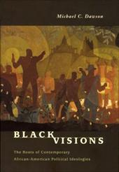 Black Visions: The Roots of Contemporary African-American Political Ideologies - Dawson, Michael C.