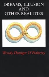 Dreams, Illusion, and Other Realities - O'Flaherty, Wendy Doniger