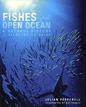Fishes of the Open Ocean: A Natural History & Illustrated Guide - Pepperell, Julian G. / Harvey, Guy