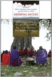 Knowing Nature Knowing Nature Knowing Nature: Conversations at the Intersection of Political Ecology and Sconversations at the Int - Goldman, Mara J. / Nadasdy, Paul / Turner, Matthew D.
